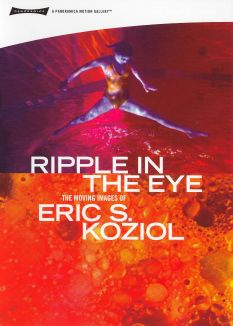 Ripple in the Eye: The Moving Images of Eric Koziol