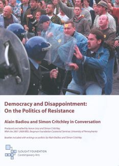 Democracy and Disappointment: On the Politics of Resistance, Alain Badiou and Simon Critchley in Conv