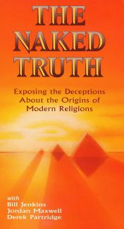 The Naked Truth: Exposing the Deceptions About the Origins of Modern Religions