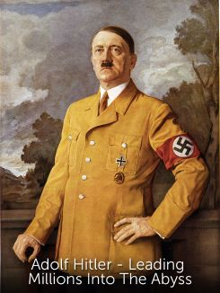 Adolf Hitler - Leading Millions Into The Abyss