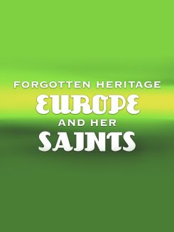 Forgotten Heritage: Europe and Her Saints