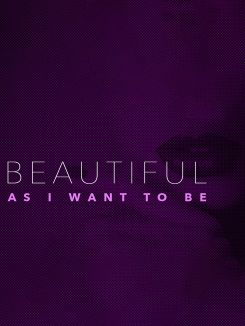 Beautiful as I Want to Be