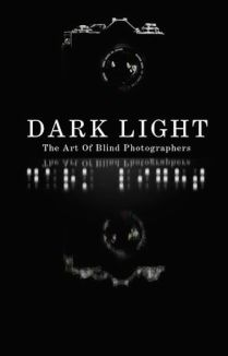 Dark Light : The Art of Blind Photographers