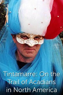 Tintamarre - On the Trail of Acadians in North America