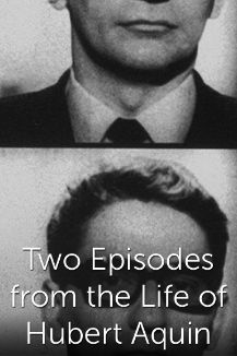 Two Episodes from the Life of Hubert Aquin