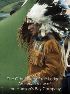 The Other Side of the Ledger: An Indian View of the Hudson's Bay Company