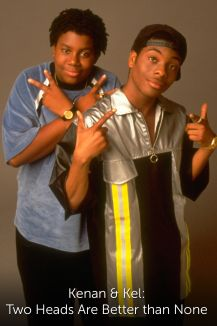 Kenan & Kel: Two Heads Are Better than None