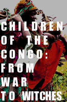 Children of Congo: From War to Witches