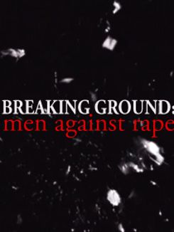 Breaking Ground: Men Against Rape