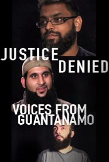 Justice Denied: Voices from Guantanamo