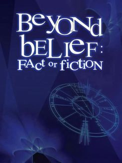 Beyond Belief: Fact or Fiction?