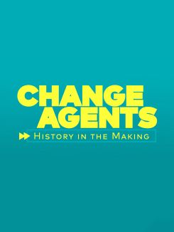 Change Agents: History in the Making