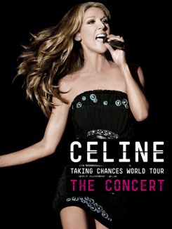 Celine Dion: Taking Chances World Tour - The Concert