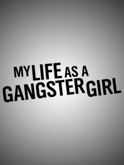 My Life as a Gangster Girl